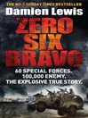 Zero Six Bravo (eBook): 60 Special Forces, 100,000 Enemy, the Explosive True Story